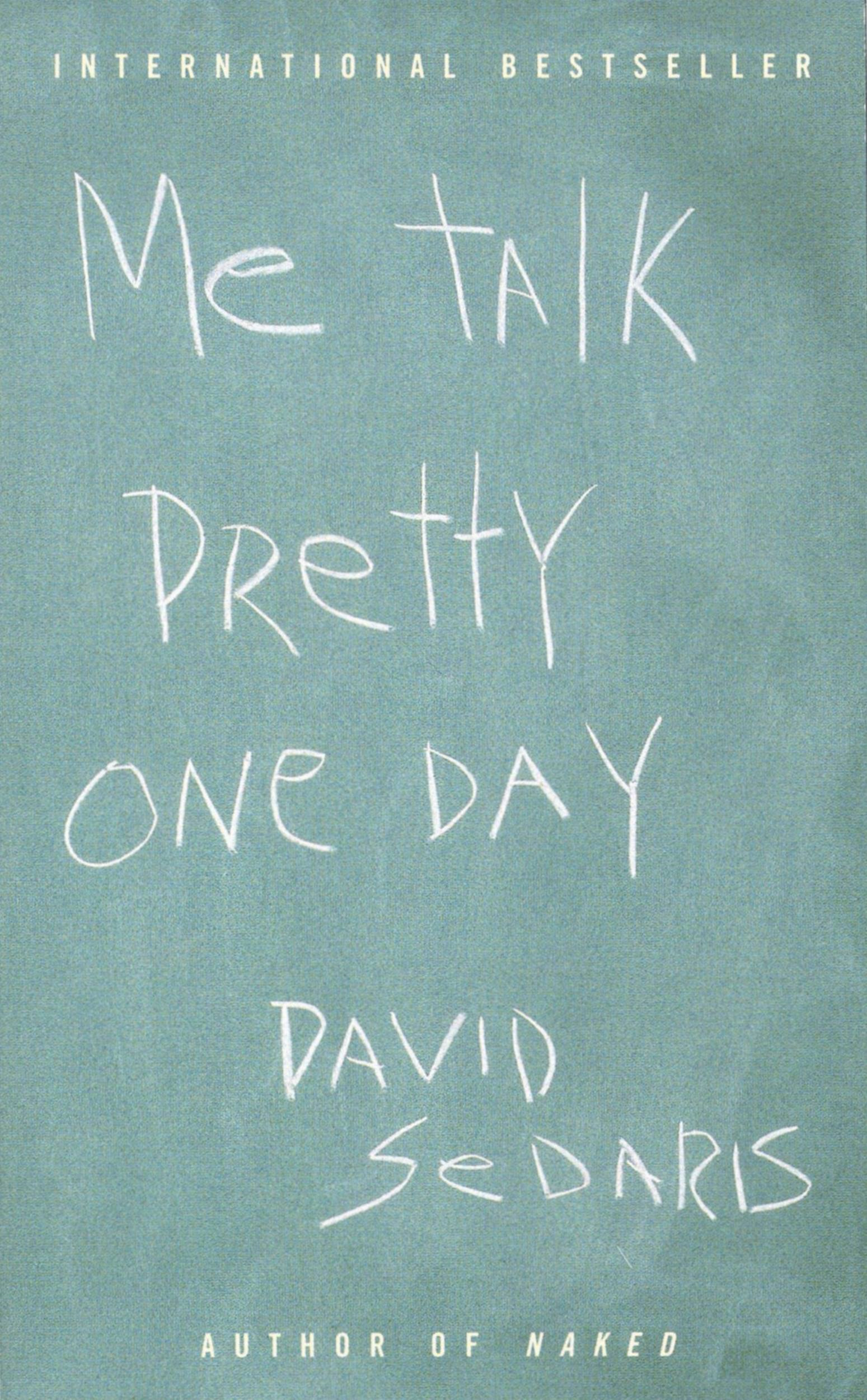 Me Talk Pretty One Day By: David Sedaris