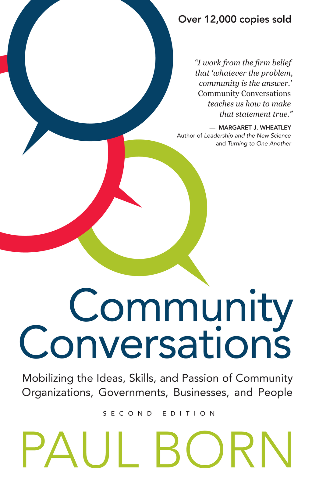 Community Conversations: Mobilizing the Ideas, Skills, and Passion of Community Organizations, Governments, Businesses, and People, Second Edition By: Paul Born