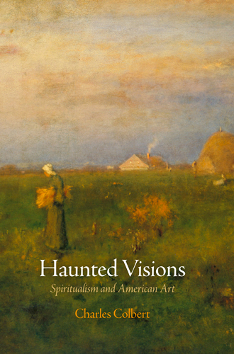 Haunted Visions Spiritualism and American Art