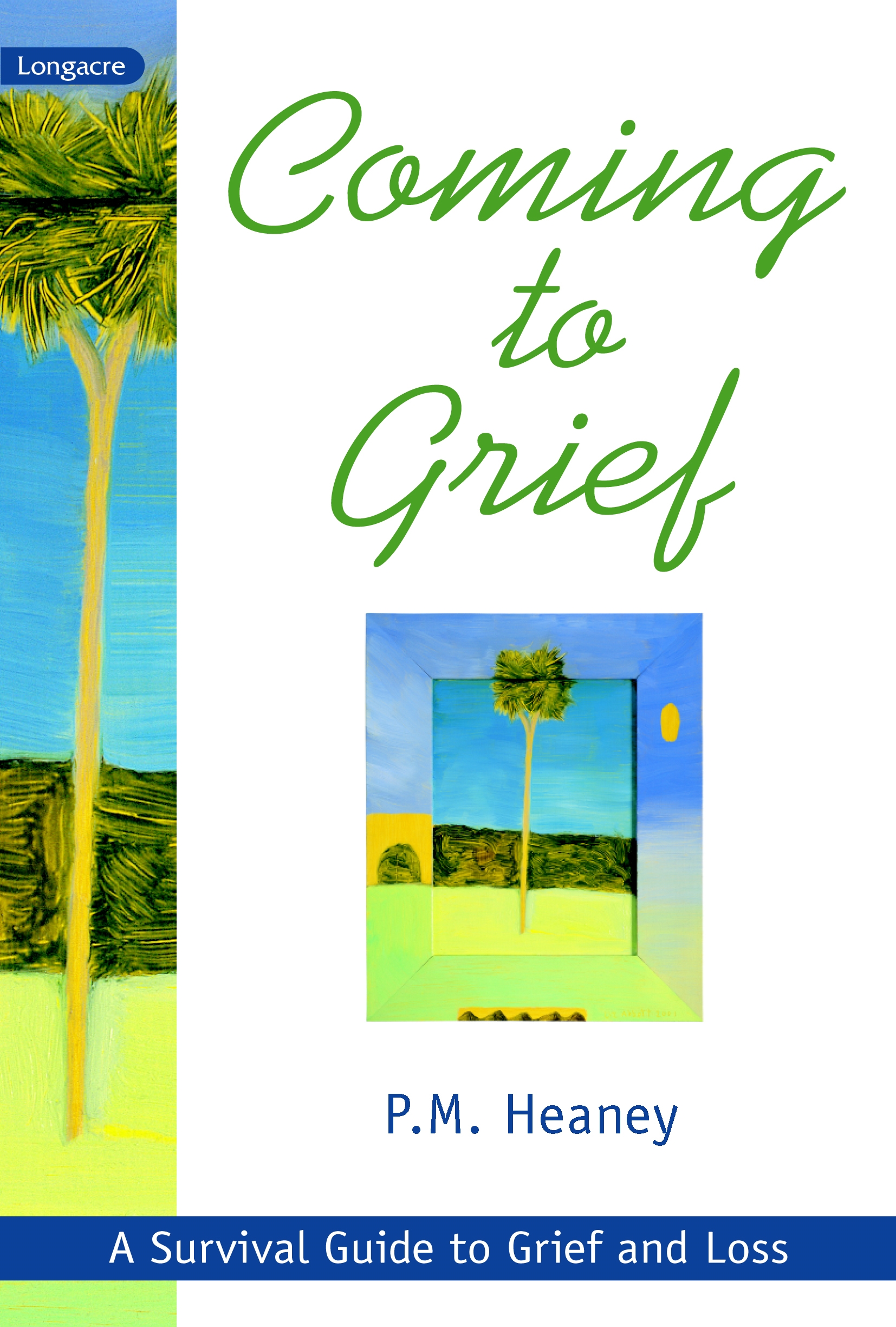 Coming to Grief A Survival Guide to Grief and Loss