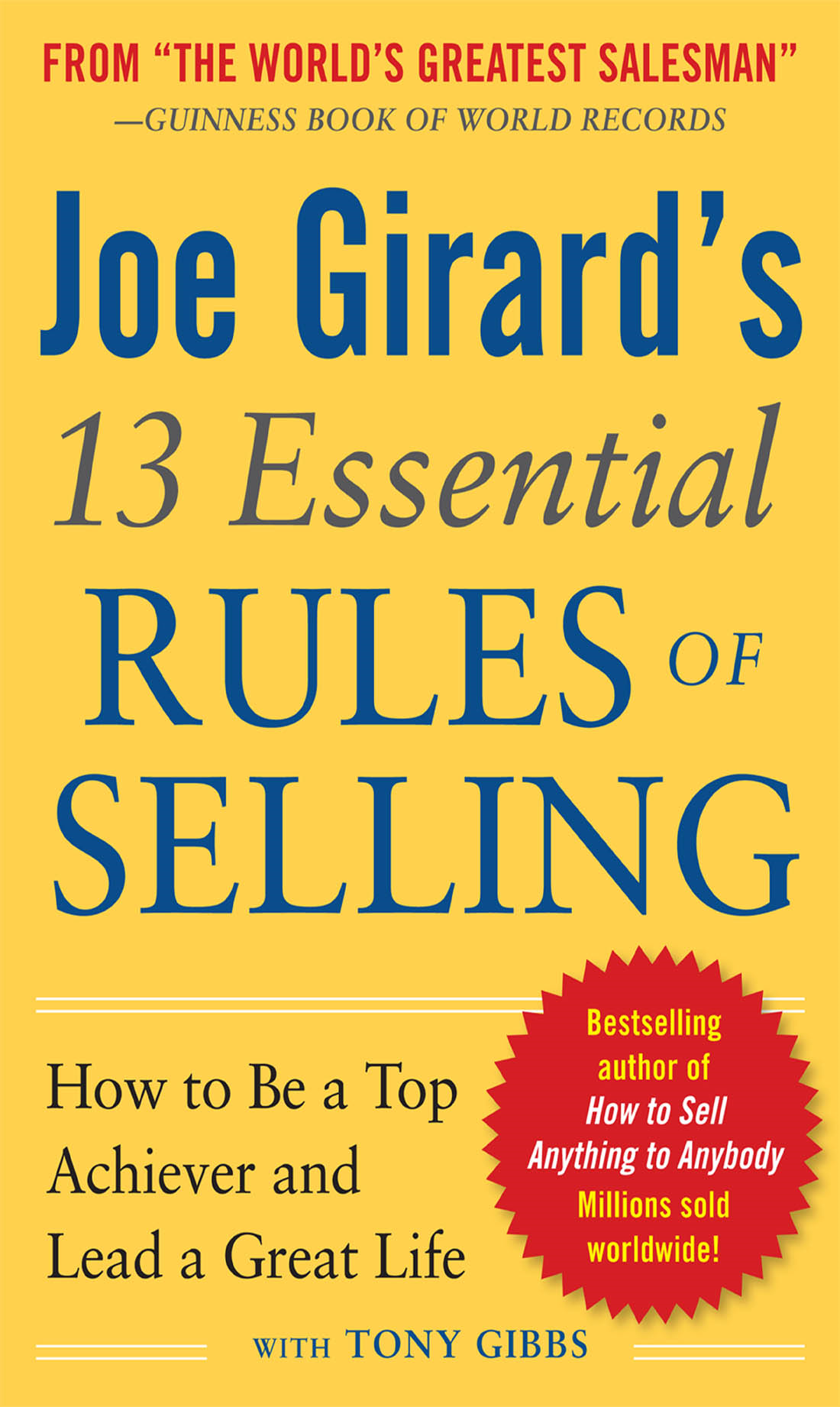 Joe Girard's 13 Essential Rules of Selling: How to Be a Top Achiever and Lead a Great Life By: Joe Girard