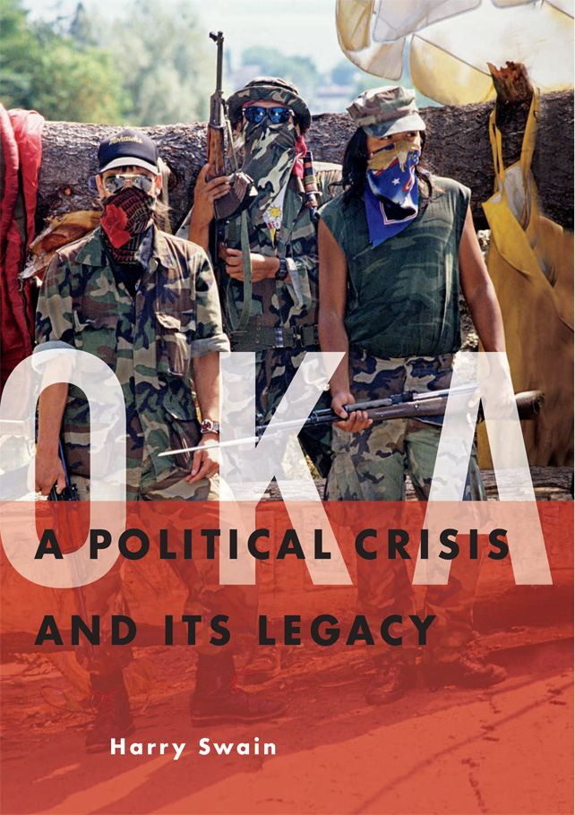 Oka: A Political Crisis and Its Legacy By: Harry Swain