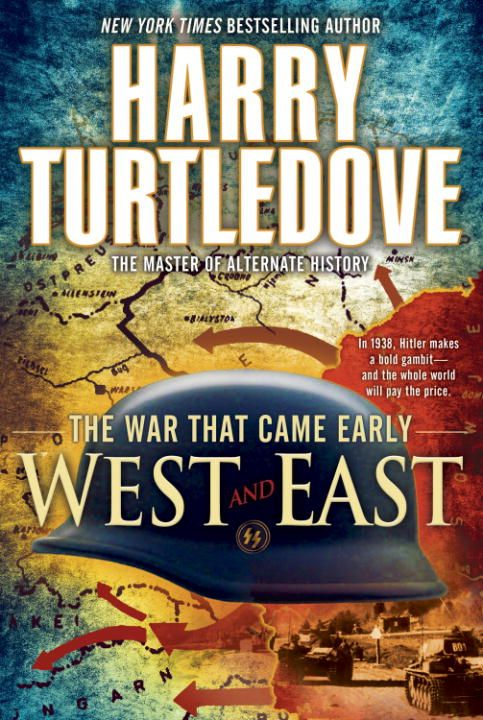 West and East (The War That Came Early, Book Two) By: Harry Turtledove