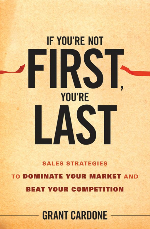 If You're Not First, You're Last By: Grant Cardone