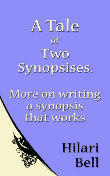 A Tale of Two Synopsises: More on writing a synopsis that works By: Hilari Bell