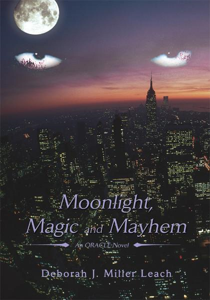 Moonlight, Magic and Mayhem By: Deborah Miller Leach