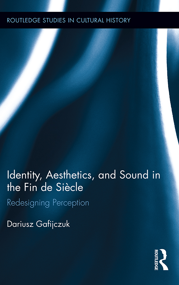 Identity,  Aesthetics,  and Sound in the Fin de Si�cle: Redesigning Perception Redesigning Perception