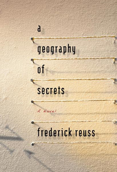 A Geography of Secrets By: Frederick  Reuss