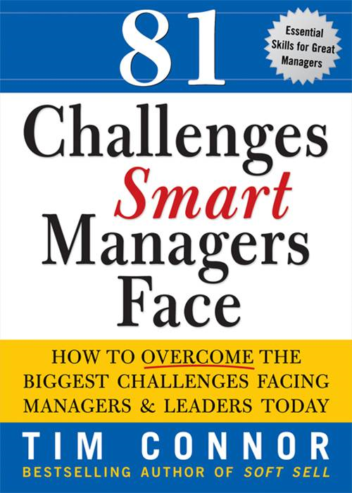 81 Challenges Smart Managers Face: How to Overcome the Biggest Challenges Facing Managers and Leaders Today