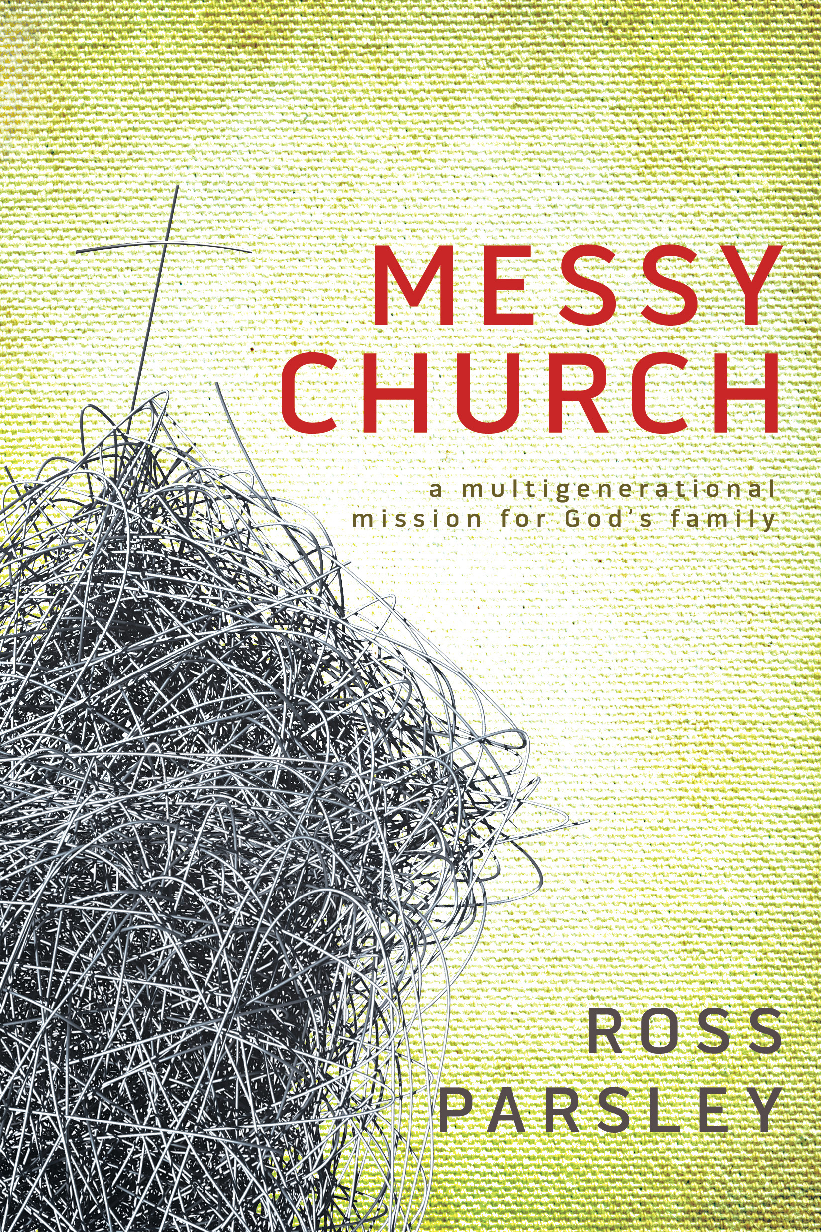 Messy Church: A Multigenerational Mission for God's Family By: Ross Parsley