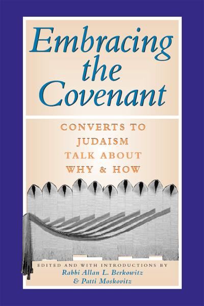 Embracing the Covenant: Converts to Judaism Talk About Why & How By: Rabbi Allan L Berkowitz,  Patti Moskovitz