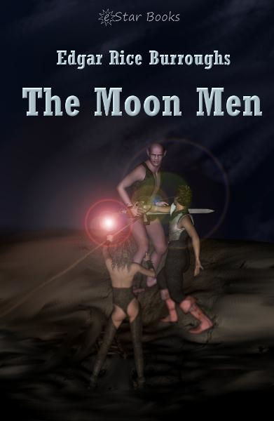The Moon Men By: Edgar Rice Burroughs