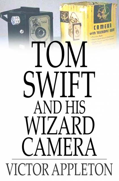 Cover Image: Tom Swift And His Wizard Camera: Or, Thrilling Adventures While Taking Moving Pictures