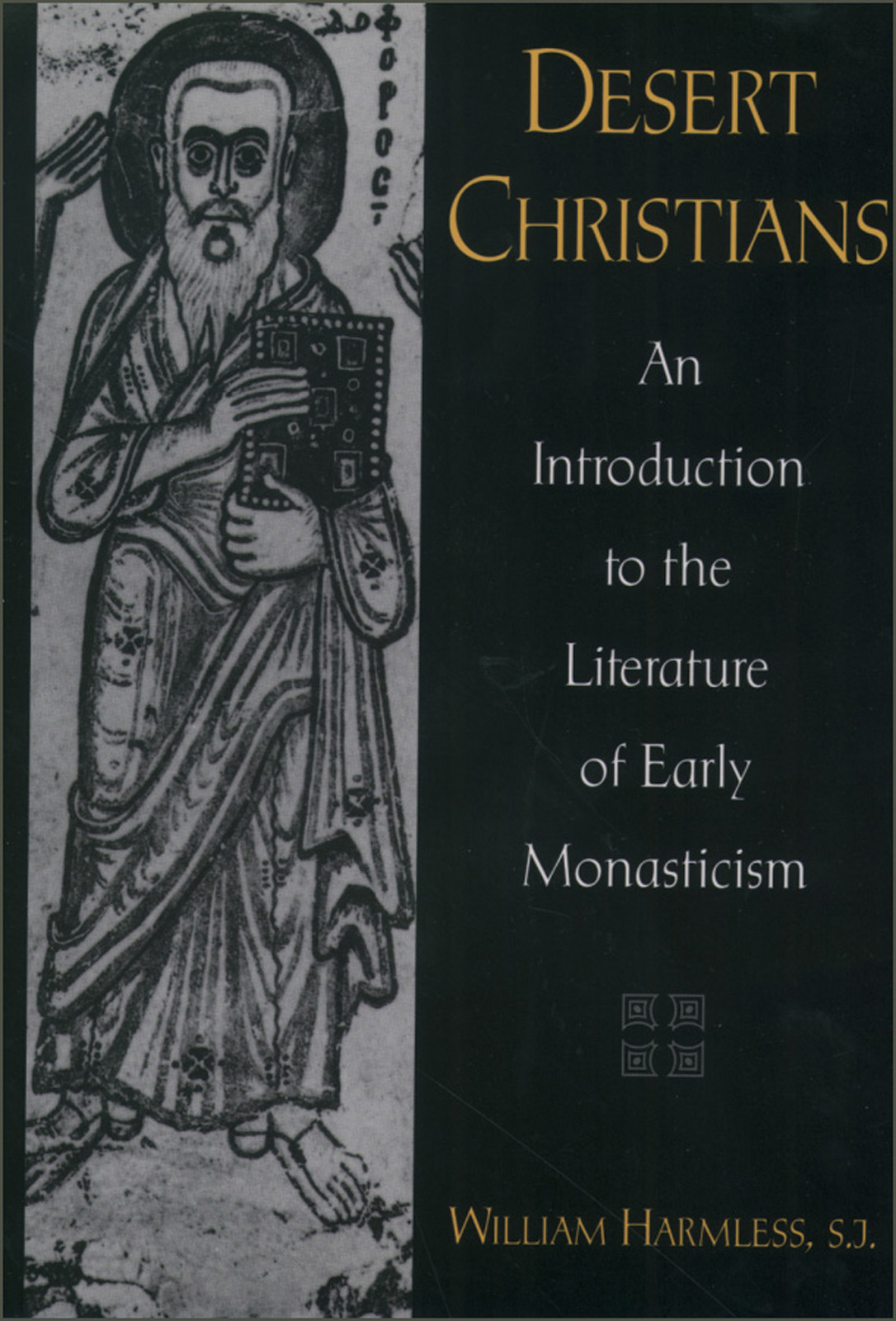 Desert Christians:An Introduction to the Literature of Early Monasticism  By: William Harmless
