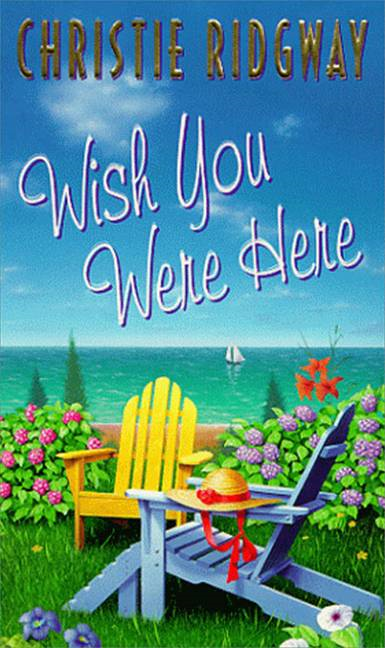 Wish You Were Here By: Christie Ridgway