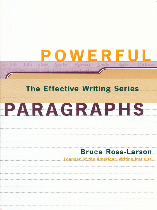 Powerful Paragraphs (The Effective Writing Series) By: Bruce Ross-Larson