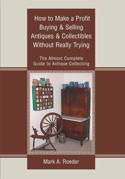 How to Make a Profit Buying & Selling Antiques & Collectibles Without Really Trying
