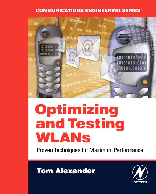 Optimizing and Testing WLANs: Proven Techniques for Maximum Performance By: Alexander, Tom