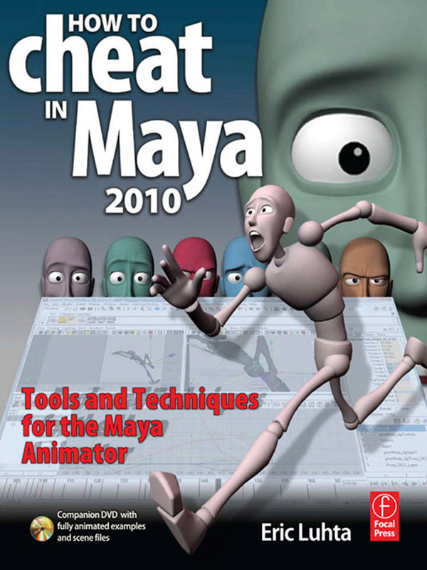 How to Cheat in Maya Tools and Techniques for the Maya Animator