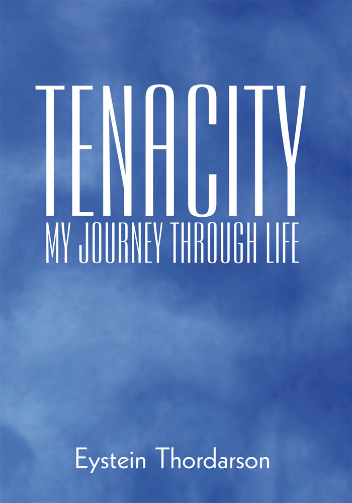 Tenacity: My Journey Through Life By: Eystein Thordarson