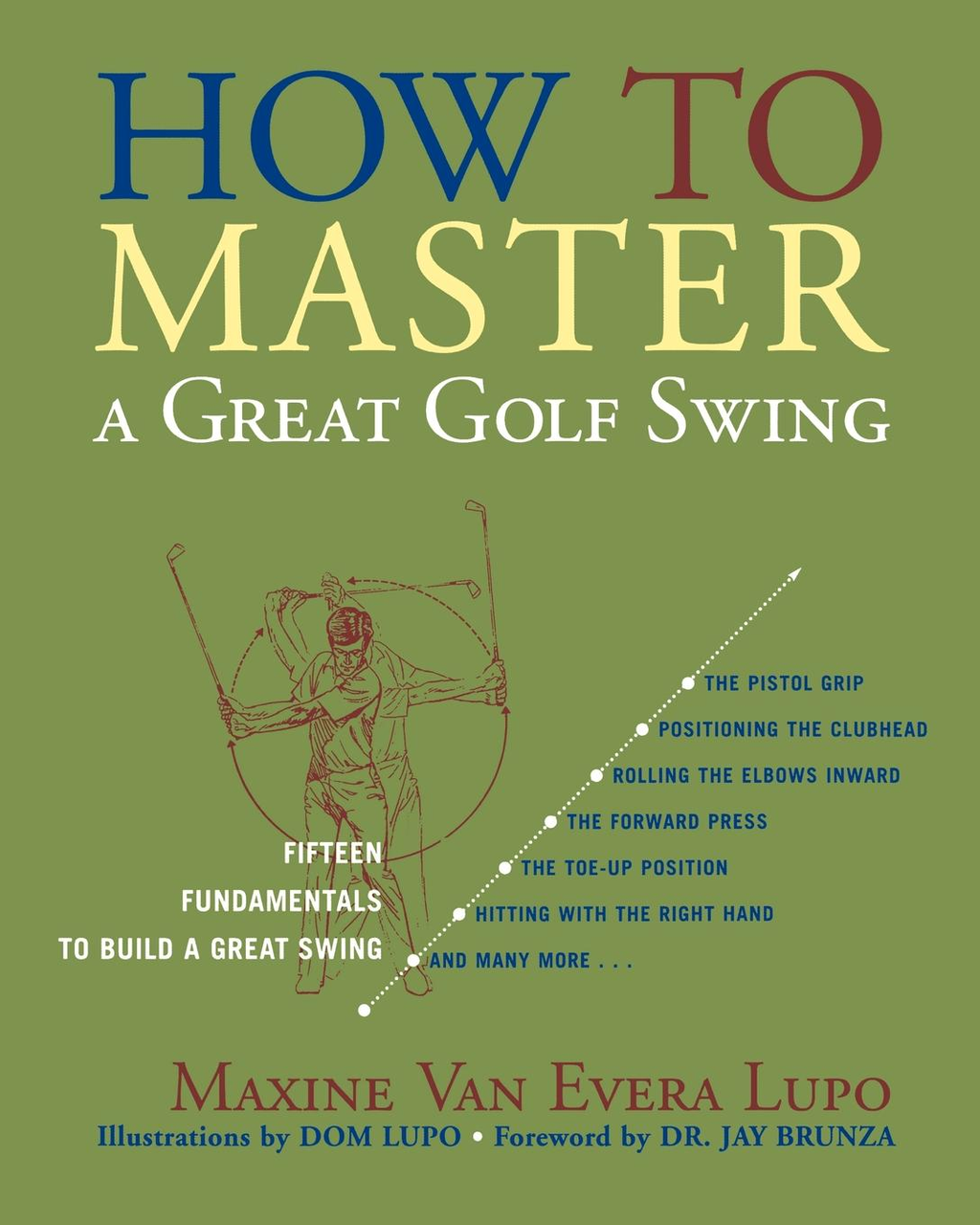 How to Master a Great Golf Swing By: Maxine Van Evera Lupo,Dom Lupo