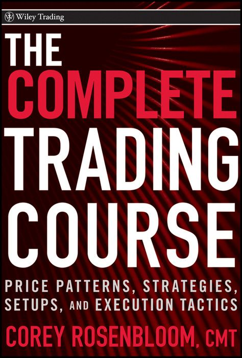 The Complete Trading Course By: Corey Rosenbloom