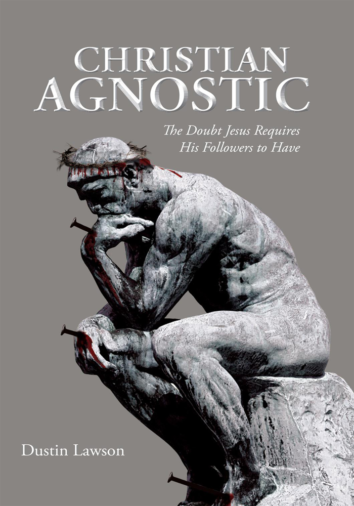 Christian Agnostic By: Dustin Lawson