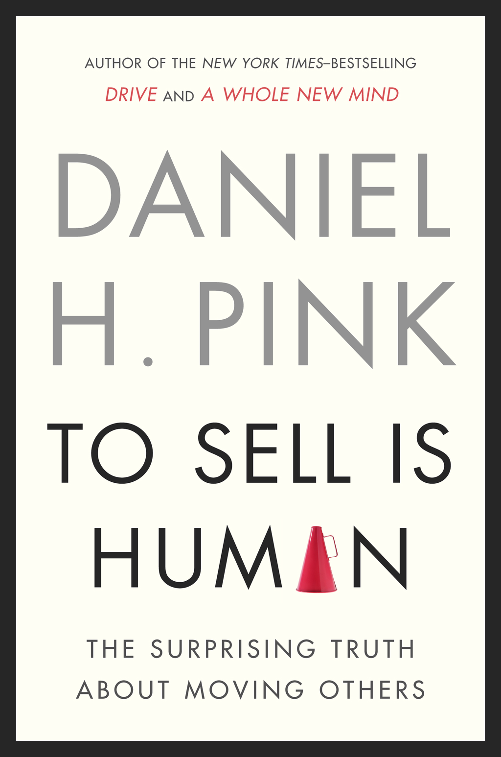 To Sell Is Human By: Daniel H. Pink