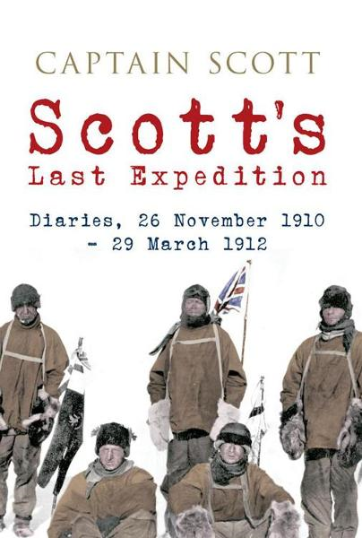 Scott's Last Expedition: Diaries, 26 November 1910 - 29 March 1912 (Illustrated) By: Captain Scott