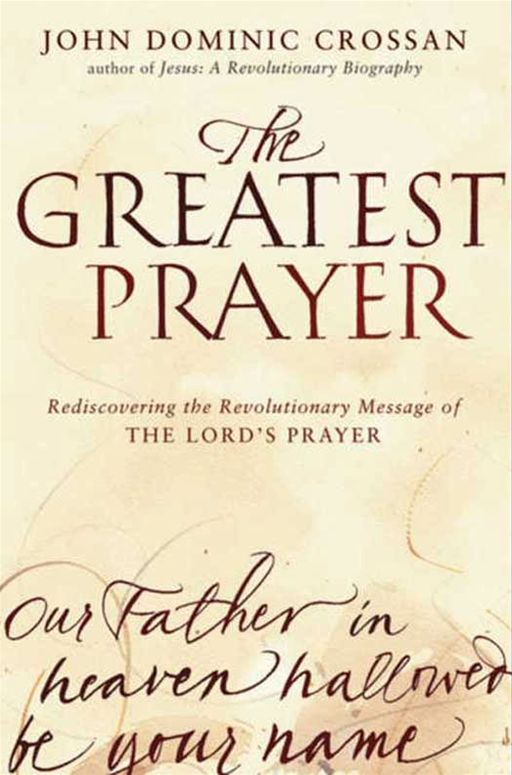 The Greatest Prayer By: John Dominic Crossan