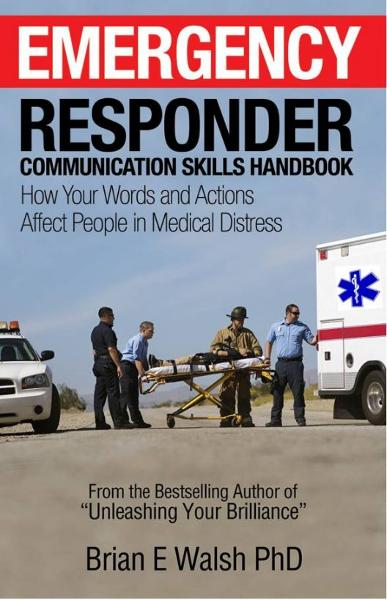 Emergency Responder Communication Skills Handbook: How Your Words and Actions Affect People in Medical Distress