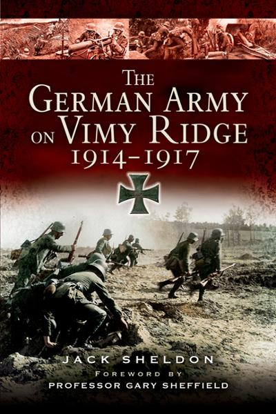 The German Army on Vimy Ridge By: Sheldon, Jack