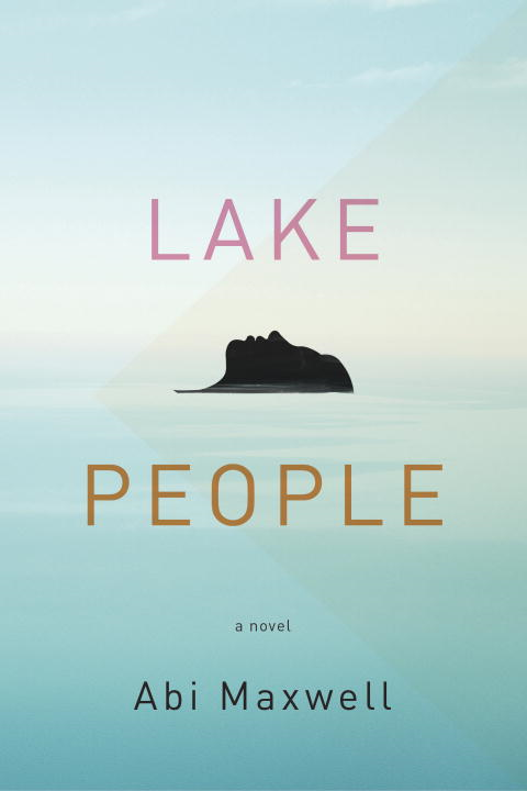 Lake People By: Abi Maxwell