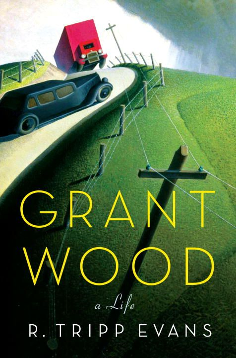 Grant Wood By: R. Tripp Evans