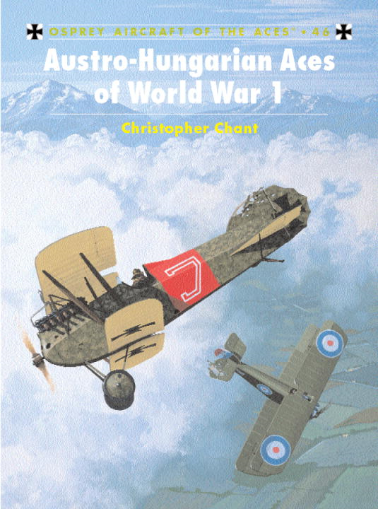 Austro-Hungarian Aces of World War 1 By: Chris Chant,Mark Rolfe