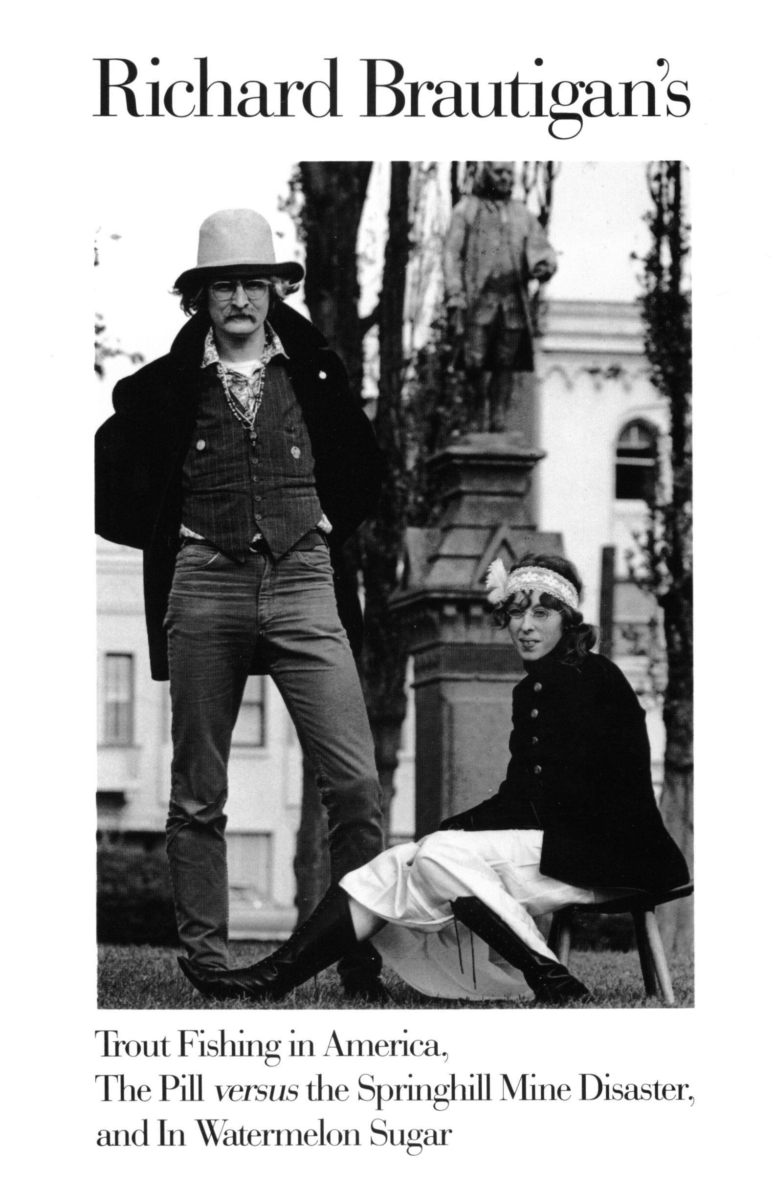 Richard Brautigan's Trout Fishing in America, The Pill Versus the Springhill Min e Disaster, and In Watermelon Sugar By: Richard Brautigan