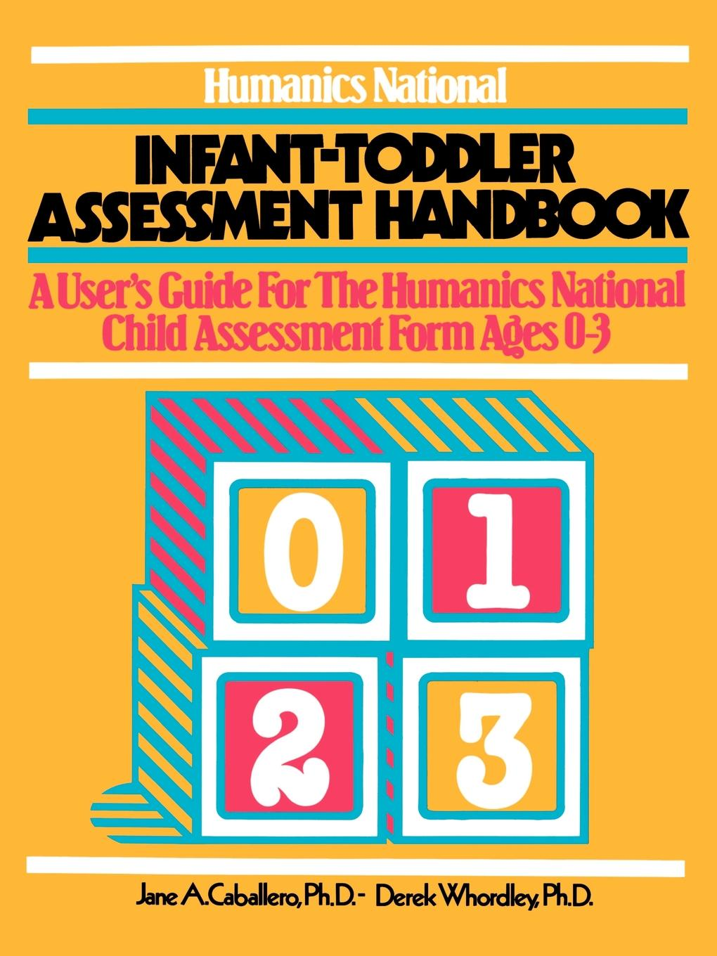 Humanics National Infant-Toddler Assessment Handbook By: Jane A. Caballero, Ph.D.