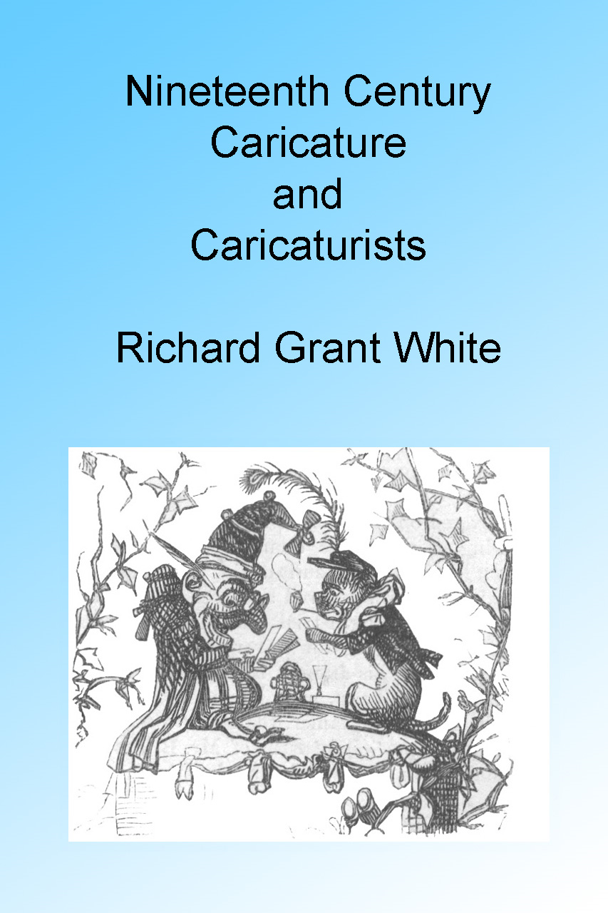 Richard Grant White - Nineteenth Century Caricature and Caricaturists, Illustrated