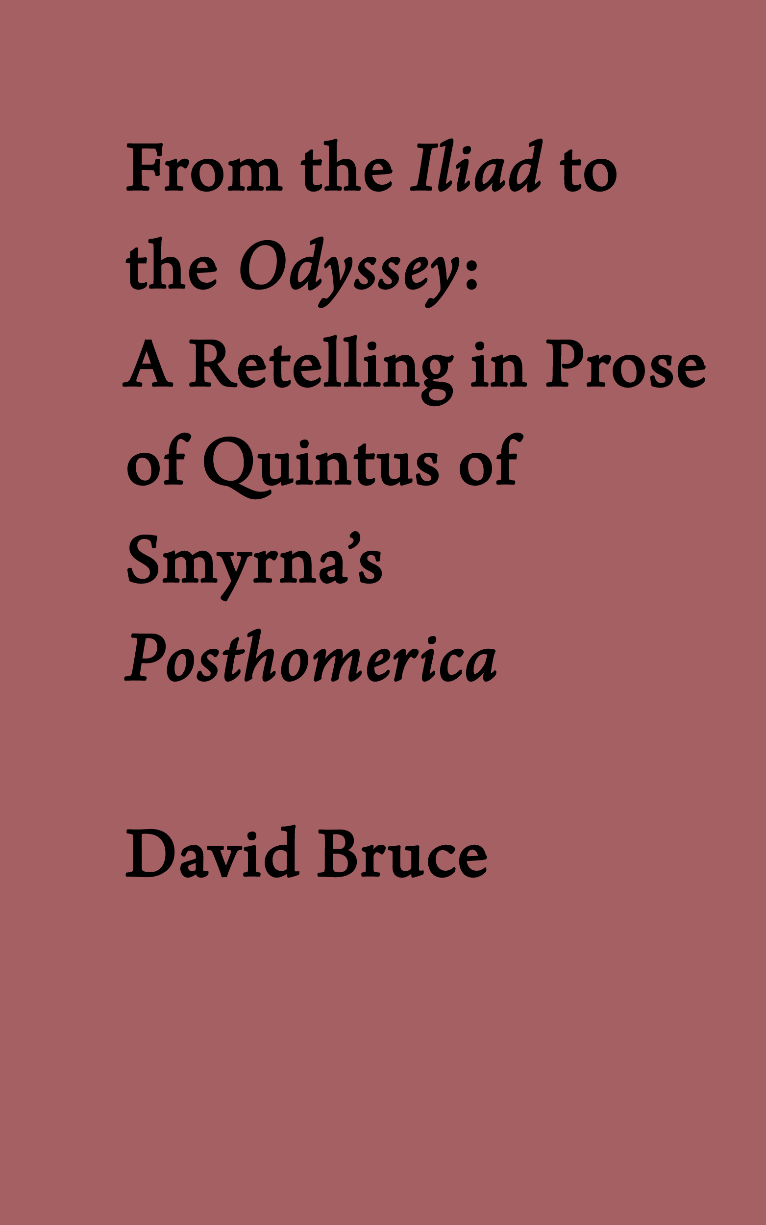 From the Iliad to the Odyssey: A Retelling in Prose of  Quintus of Smyrna's Posthomerica