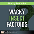 Wacky Insect Factoids By: Sherry Seethaler
