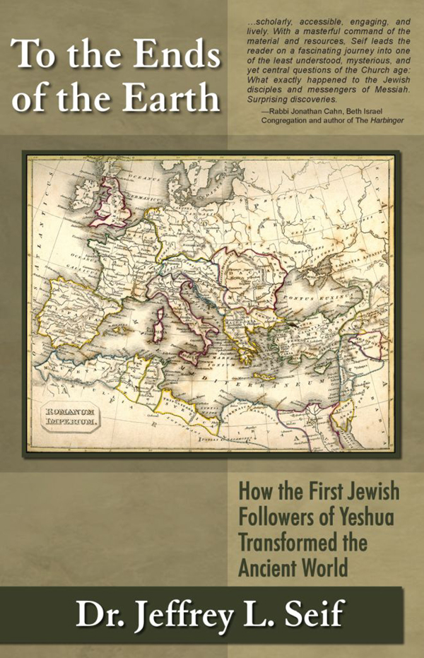 To The Ends Of The Earth: How the First Jewish Followers of Yeshua Transformed the Ancient World