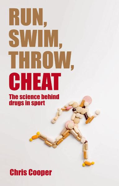 Run, Swim, Throw, Cheat:The science behind drugs in sport By: Chris Cooper