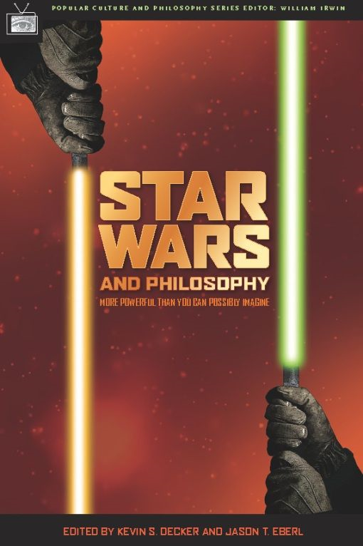 Star Wars and Philosophy By: Jason T. Eberl,Kevin S. Decker