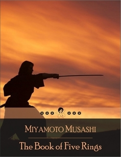 The Book of Five Rings By: Miyamoto Musashi