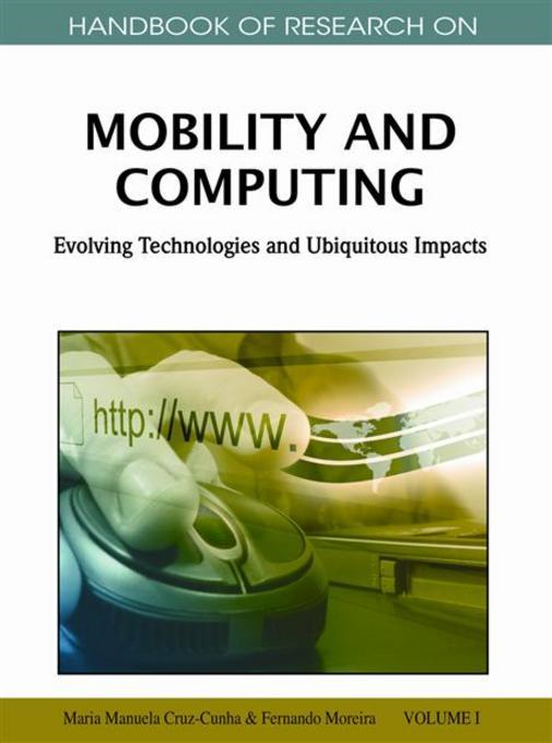 Handbook of Research on Mobility and Computing: Evolving Technologies and Ubiquitous Impacts (2 vol)