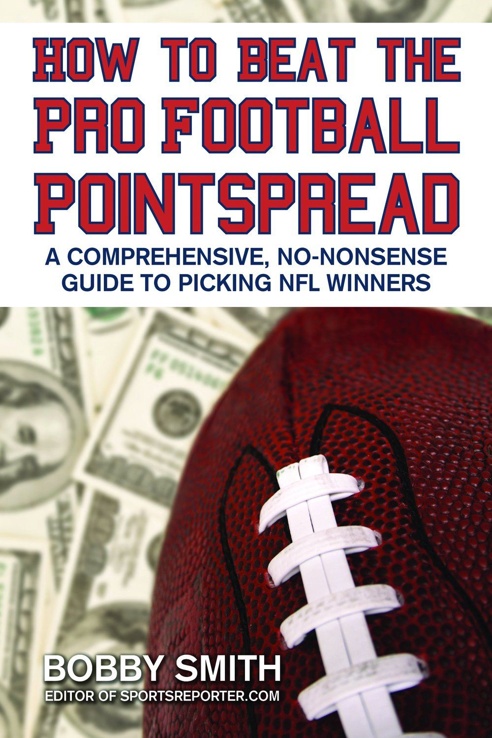 How To Beat The Pro Football Pointspread: A Comprehensive, No-Nonsense Guide to Picking NFL Winners By: Bobby Smith