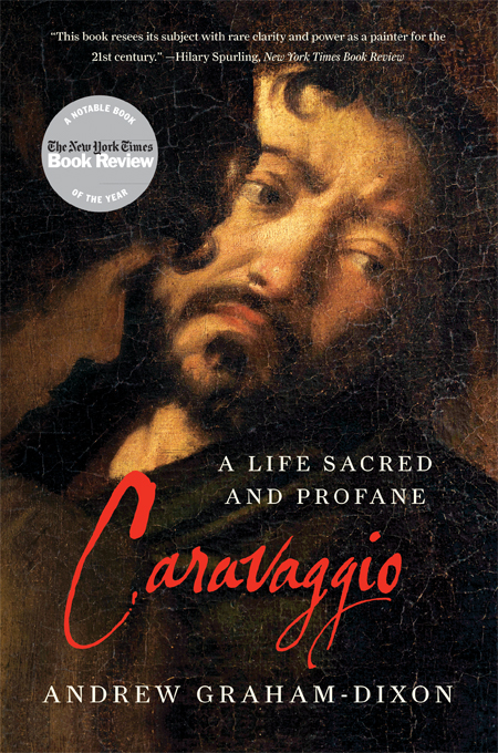 Caravaggio: A Life Sacred and Profane By: Andrew Graham-Dixon