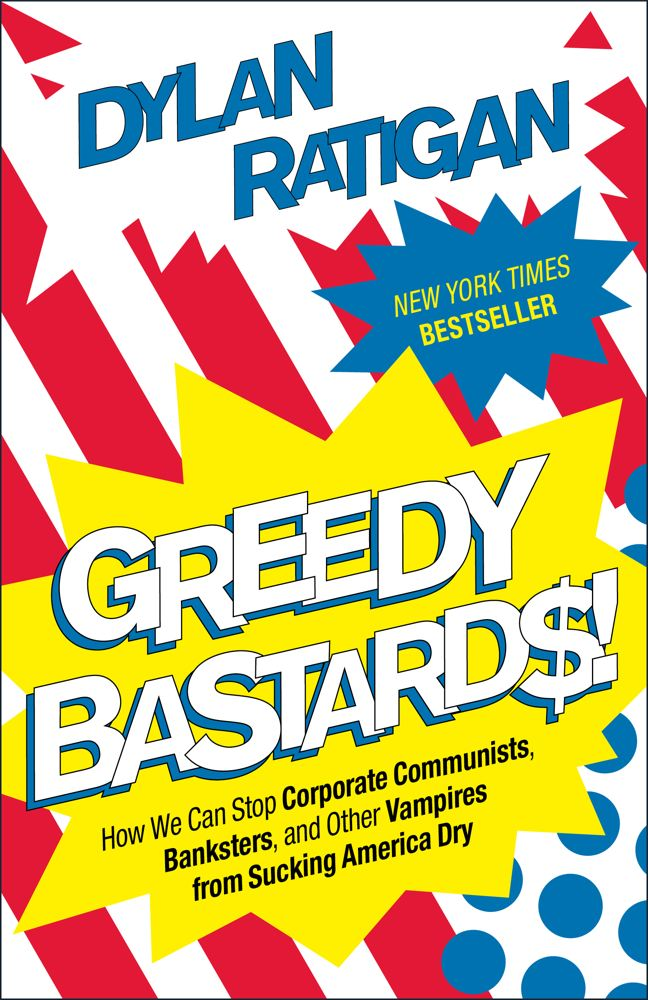 Greedy Bastards By: Dylan Ratigan