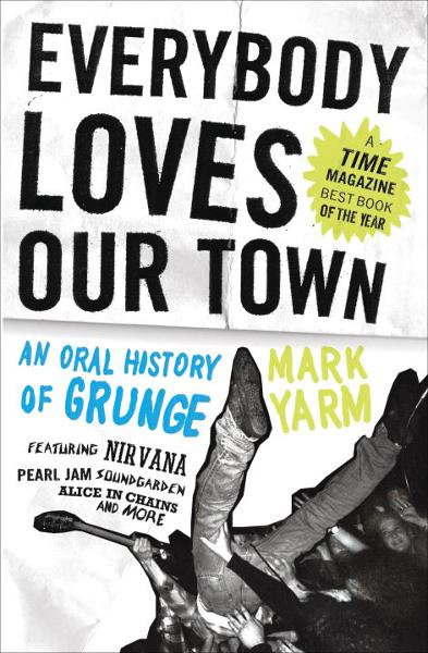 Everybody Loves Our Town By: Mark Yarm