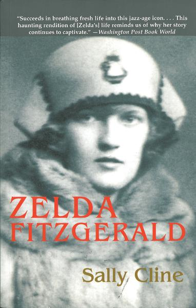Zelda Fitzgerald: The Tragic, Meticulously Researched Biography of the Jazz Age's High Priestess By: Sally Cline